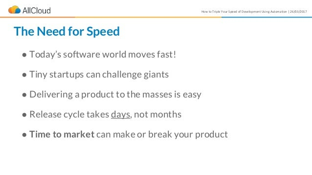 How to Triple Your Speed of Development Using Automation | 26/03/2017 ● Today's software world moves fast! ● Tiny startups...