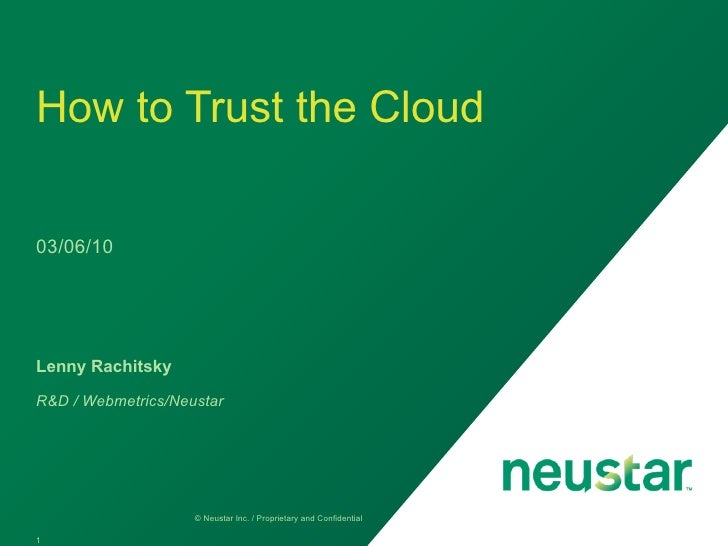 How to Trust the Cloud  03/25/10     Lenny Rachitsky  R&D / Webmetrics/Neustar                         © Neustar Inc. / Pr...