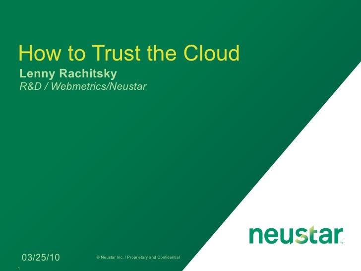 How to Trust the Cloud Lenny Rachitsky R&D / Webmetrics/Neustar         03/25/10   © Neustar Inc. / Proprietary and Confid...