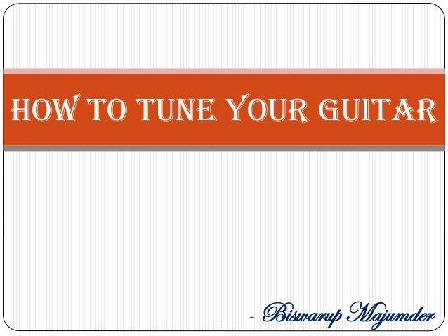 How To Tune Your Guitar - Biswarup Majumder
