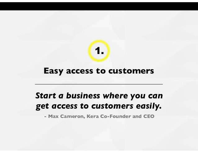 1. Easy access to customers