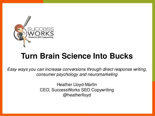 Turn Brain Science Into Bucks Easy ways you can increase conversions through direct response writing, consumer psychology ...