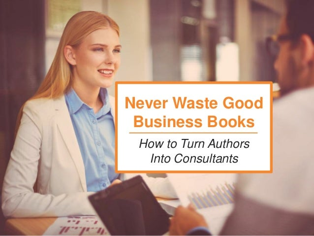 How to Turn Authors Into Consultants Never Waste Good Business Books