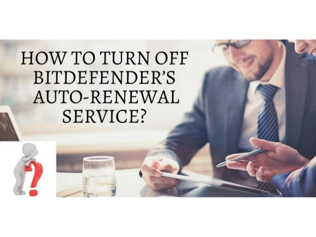 How to turn off bitdefender's auto renewal service?