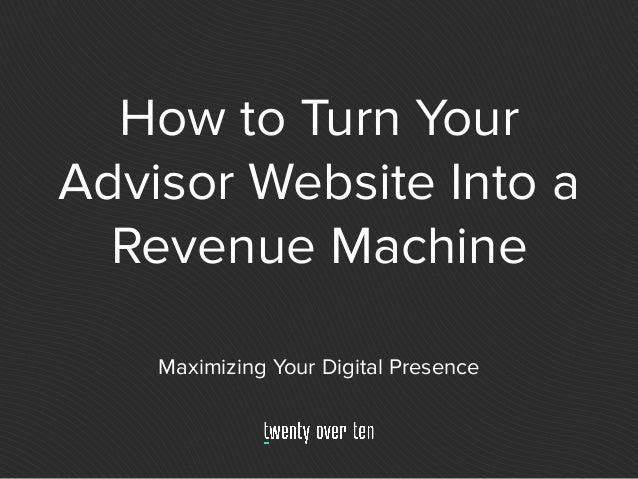 How to Turn Your Advisor Website Into a Revenue Machine Maximizing Your Digital Presence