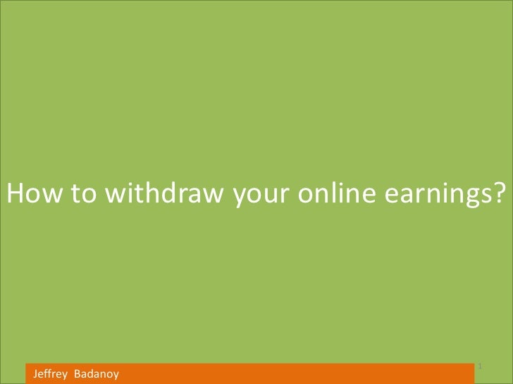 How to withdraw your online earnings?                                  1  Jeffrey Badanoy