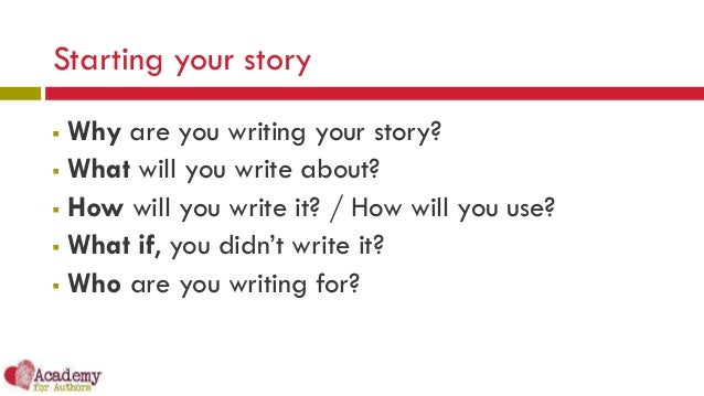 the story of how i got into writing Show don't tell in writing is a piece of advice that's been around for  to writing a  story about your life and something you went through, the.