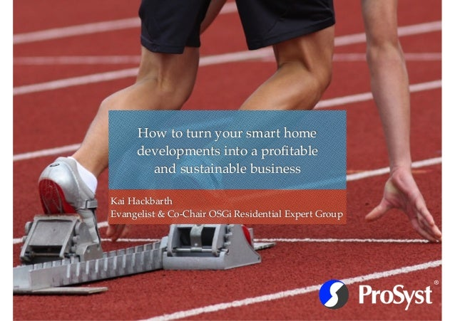 How to turn your smart home  developments into a profitable  and sustainable business  Kai Hackbarth,  Evangelist & Co-Cha...