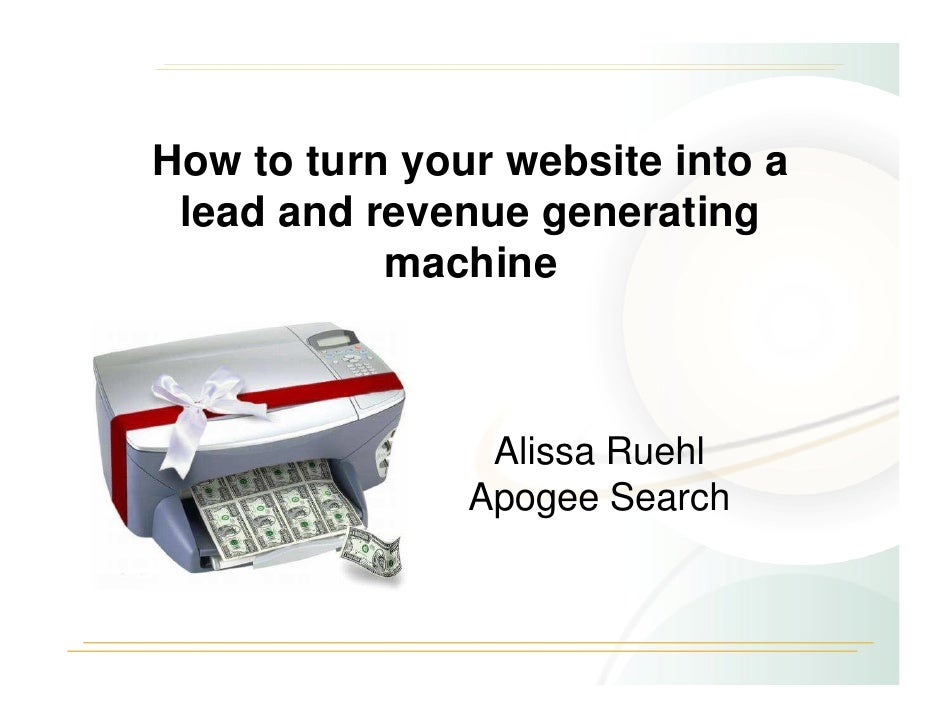 How to turn your website into a  lead and revenue generating            machine                    Alissa Ruehl           ...