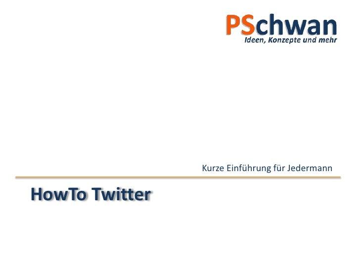 HowToTwitter<br />Kurze Einführung für Jedermann<br />