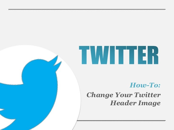 How-To:Change Your Twitter     Header Image