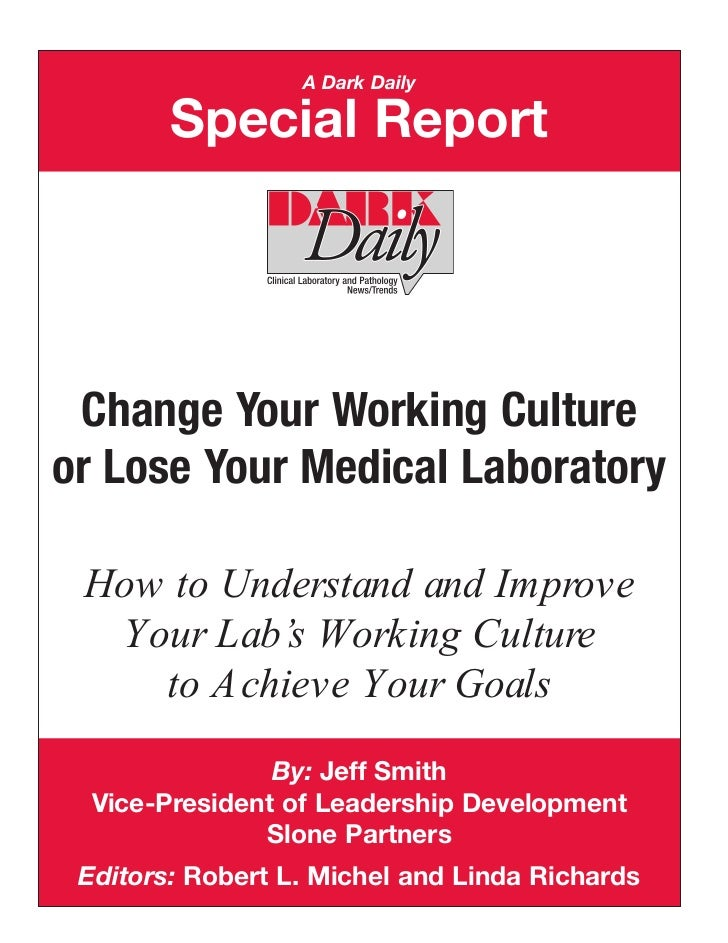 A Dark Daily        Special Report Change Your Working Cultureor Lose Your Medical Laboratory How to Understand and Improv...