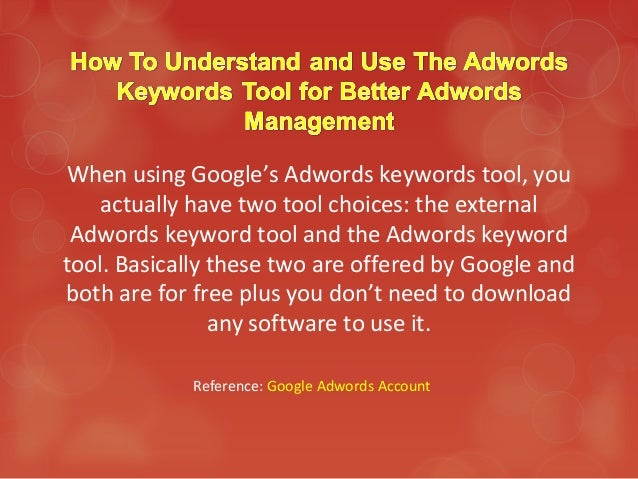 When using Google's Adwords keywords tool, youactually have two tool choices: the externalAdwords keyword tool and the Adw...