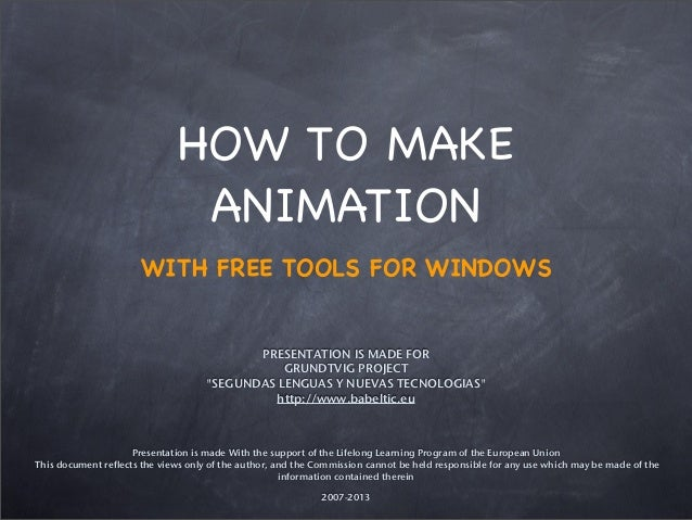"""HOW TO MAKE ANIMATION WITH FREE TOOLS FOR WINDOWS PRESENTATION IS MADE FOR GRUNDTVIG PROJECT """"SEGUNDAS LENGUAS Y NUEVAS TE..."""