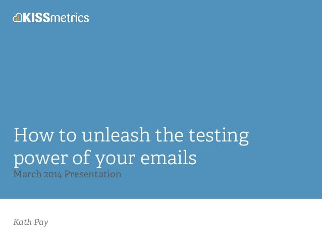 Kath Pay How to unleash the testing power of your emails March 2014 Presentation