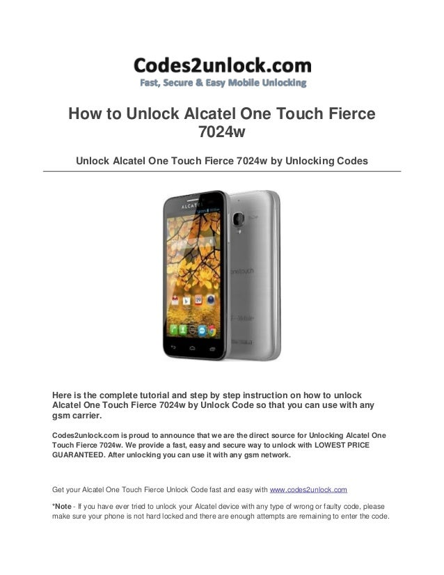 How to Unlock Alcatel One Touch Fierce 7024w Unlock Alcatel One Touch Fierce 7024w by Unlocking Codes  Here is the complet...