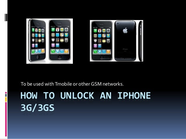 HOW TO UNLOCK AN IPHONE 3G/3GS To be used withTmobile or other GSM networks.