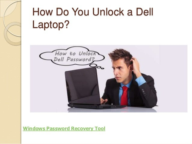 How Do You Unlock a Dell Laptop?  Windows Password Recovery Tool