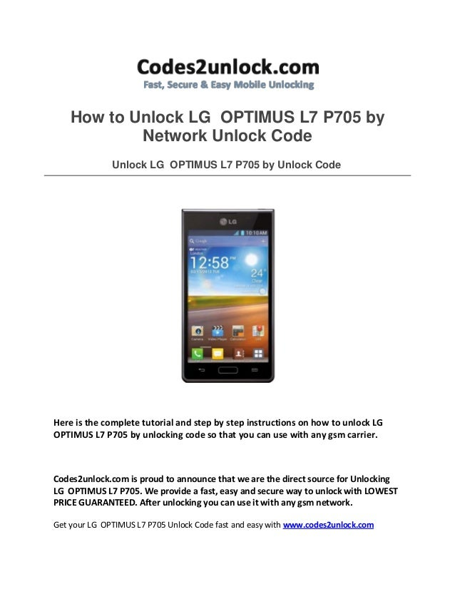 How to Unlock LG OPTIMUS L7 P705 by Network Unlock Code Unlock LG OPTIMUS L7 P705 by Unlock Code Here is the complete tuto...
