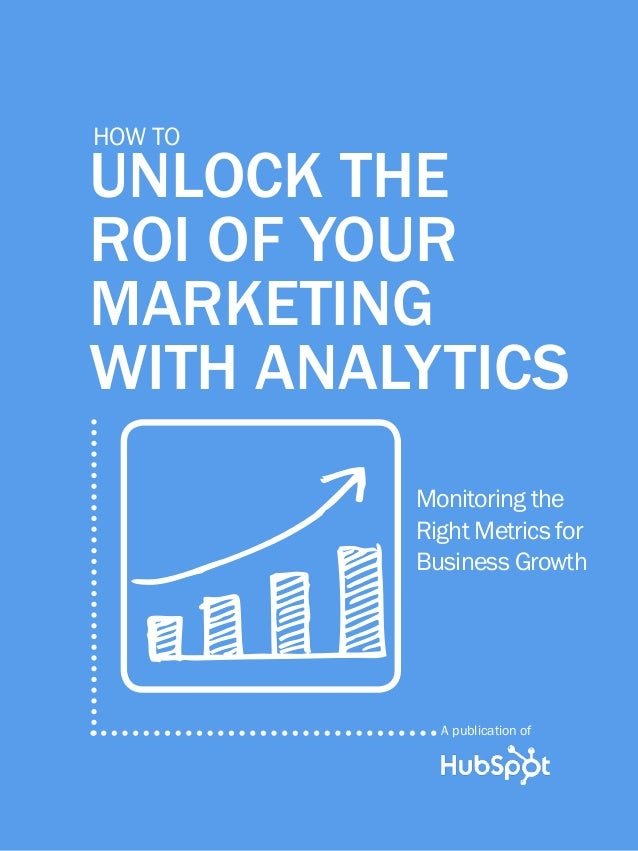 1  unlock the roi of your marketing with analytics  how to  unlock the roi of your marketing with analytics Monitoring the...