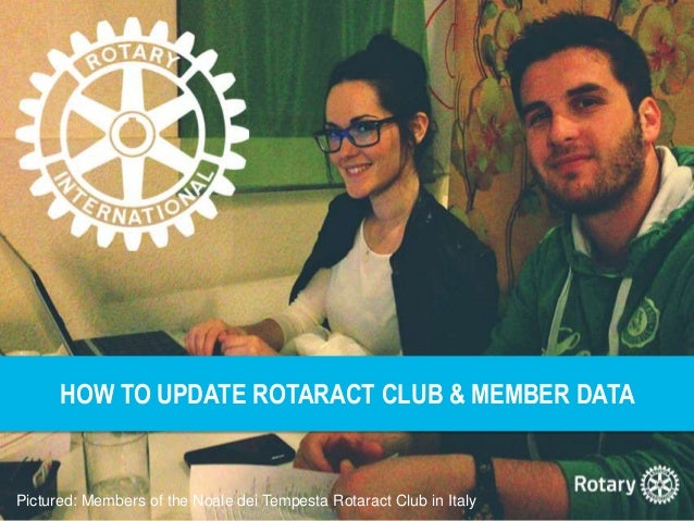 HOW TO UPDATE ROTARACT CLUB & MEMBER DATA Pictured: Members of the Noale dei Tempesta Rotaract Club in Italy