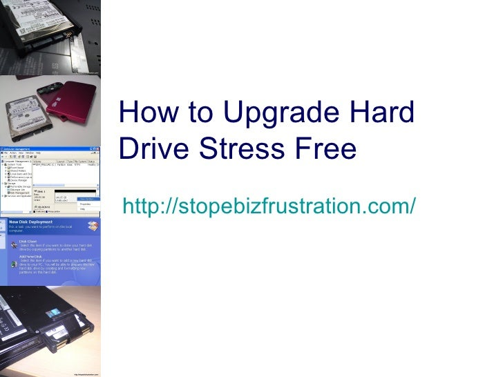 How to Upgrade Hard Drive Stress Free http://stopebizfrustration.com/