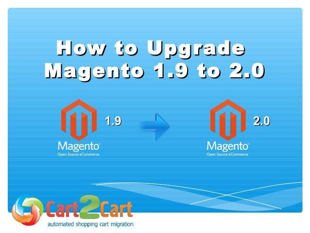 How to UpgradeHow to Upgrade Magento 1.9 to 2.0Magento 1.9 to 2.0 2.02.01.91.9