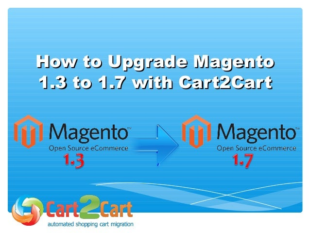 How to Upgrade Magento 1.3 to 1.7 with Cart2Cart