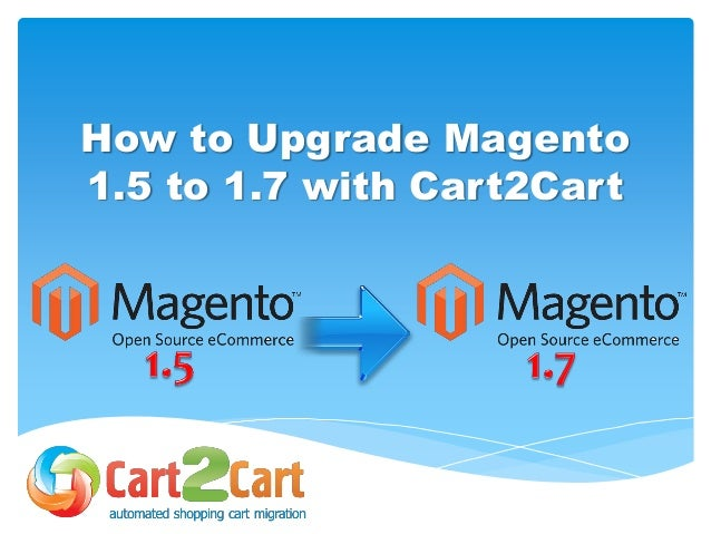 How to Upgrade Magento 1.5 to 1.7 with Cart2Cart