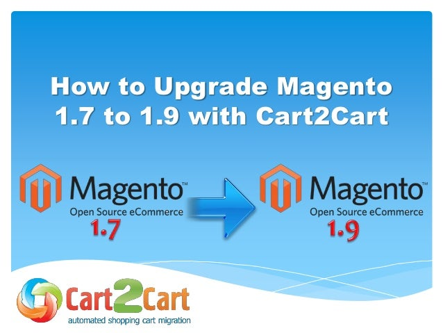 How to Upgrade Magento 1.7 to 1.9 with Cart2Cart