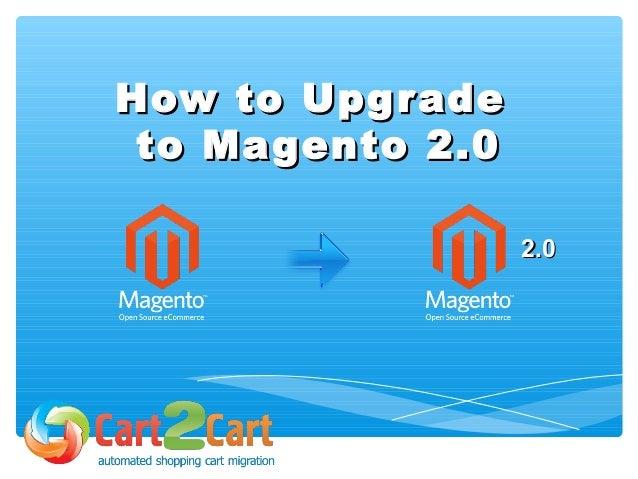 How to UpgradeHow to Upgrade to Magento 2.0to Magento 2.0 2.02.0