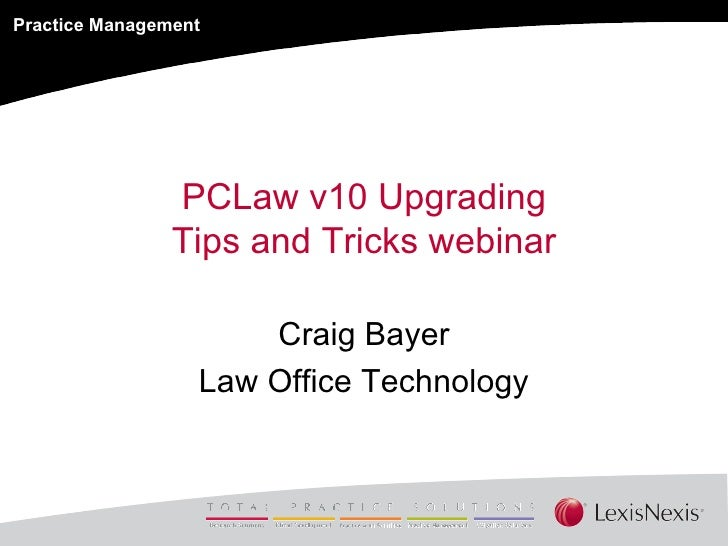 PCLaw v10 Upgrading Tips and Tricks webinar Craig Bayer Law Office Technology