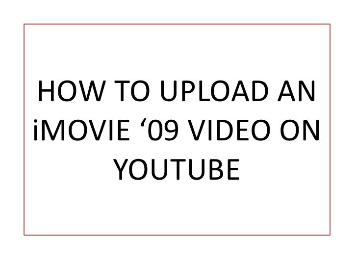 HOW TO UPLOAD AN iMOVIE '09 VIDEO ON YOUTUBE<br />