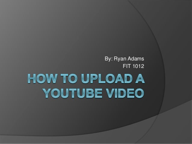 By: Ryan Adams FIT 1012