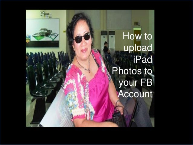 How to  upload    iPadPhotos to your FB Account