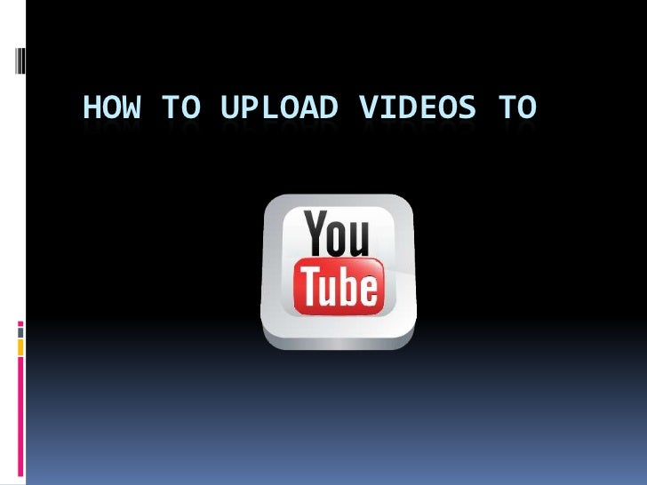 Howtoupload videos to<br />