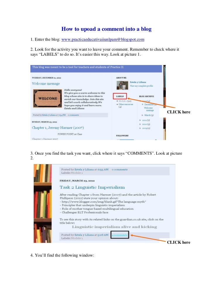 How to upoad a comment into a blog1. Enter the blog: www.practicaeducativaiiunlpam@blogspot.com2. Look for the activity yo...