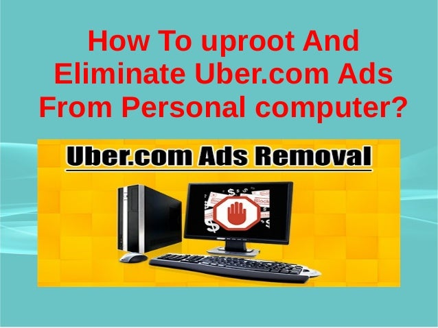 How To uproot And Eliminate Uber.com Ads From Personal computer?