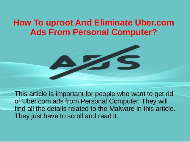 How to uproot and eliminate uber.com ads from personal computer Slide 2