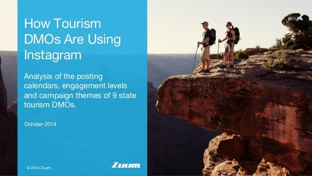 How Tourism  DMOs Are Using  Instagram  Analysis of the posting  calendars, engagement levels  and campaign themes of 9 st...