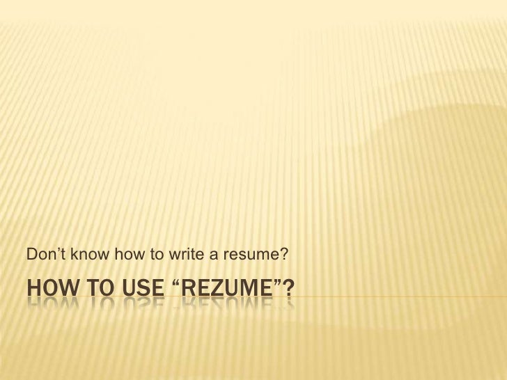 """How to use """"Rezume""""?<br />Don't know how to write a resume?<br />"""