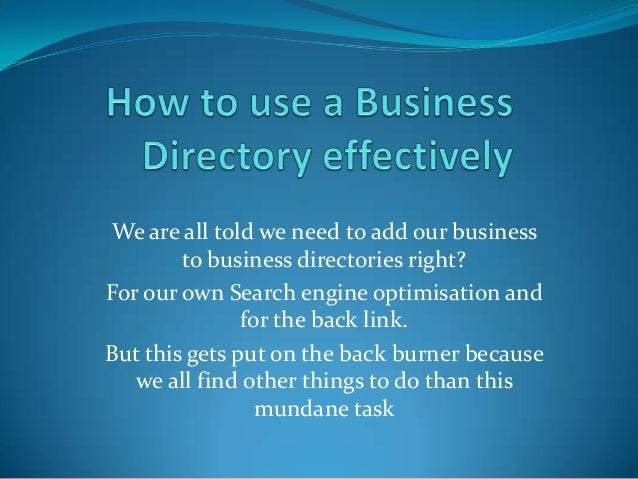We are all told we need to add our business to business directories right? For our own Search engine optimisation and for ...