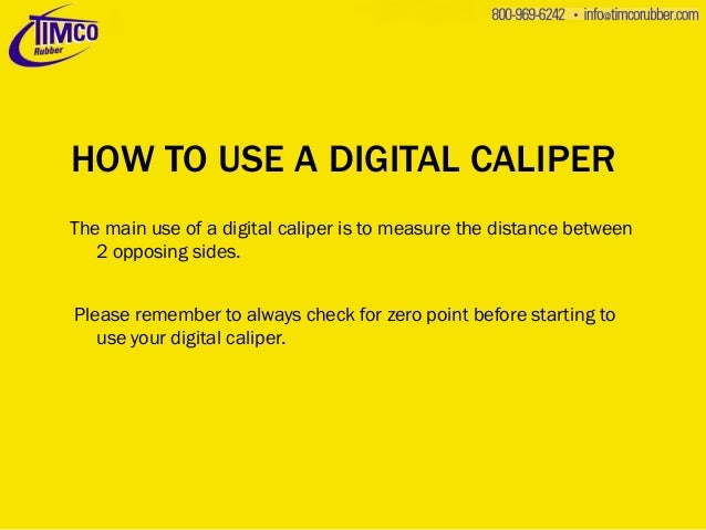 HOW TO USE A DIGITAL CALIPER The main use of a digital caliper is to measure the distance between 2 opposing sides.  Pleas...