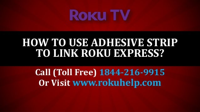 HOW TO USE ADHESIVE STRIP TO LINK ROKU EXPRESS? Call (Toll Free) 1844-216-9915 Or Visit www.rokuhelp.com