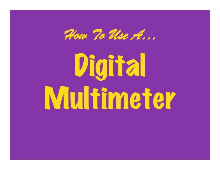 How To Use A…   Digital Multimeter