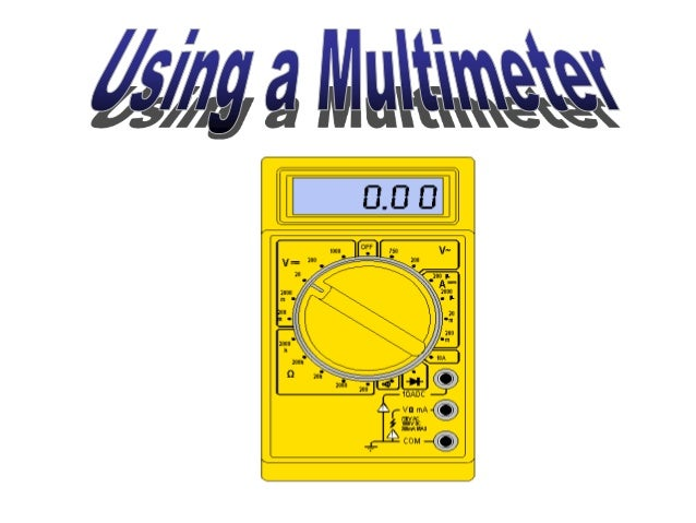 What is a multimeter? • A multimeter is a devise used to measure voltage, resistance and current in electronics & electric...