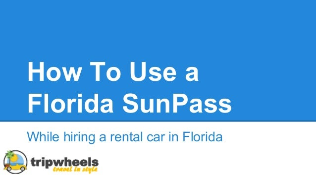 How To Use a Florida SunPass While hiring a rental car in Florida
