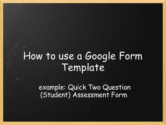 How to use a Google Form Template example: Quick Two Question (Student) Assessment Form