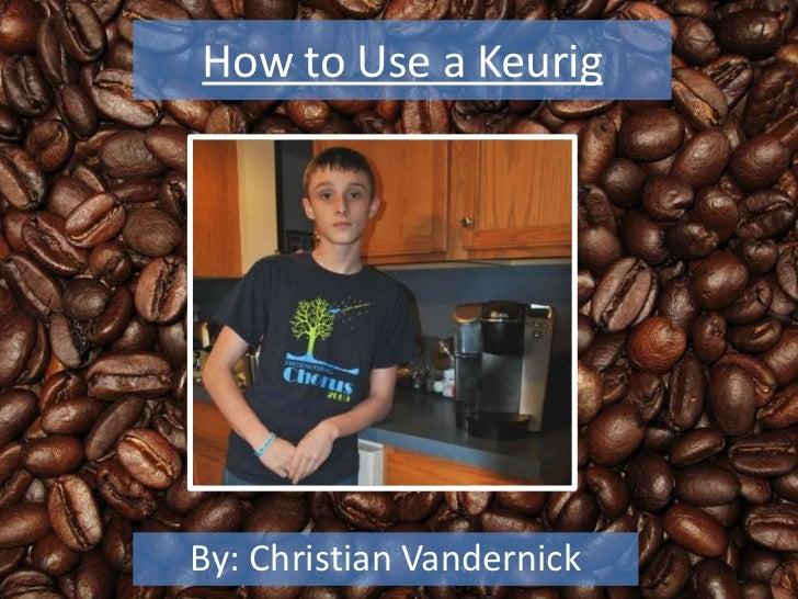 How to Use a KeurigBy: Christian Vandernick