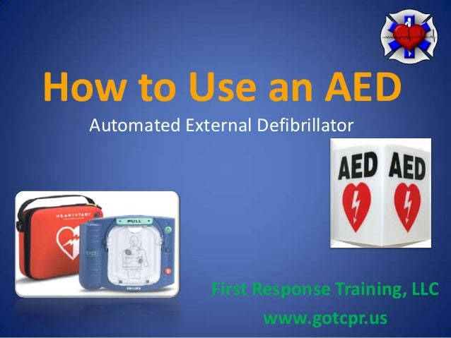 How to Use an AED Automated External Defibrillator  First Response Training, LLC www.gotcpr.us